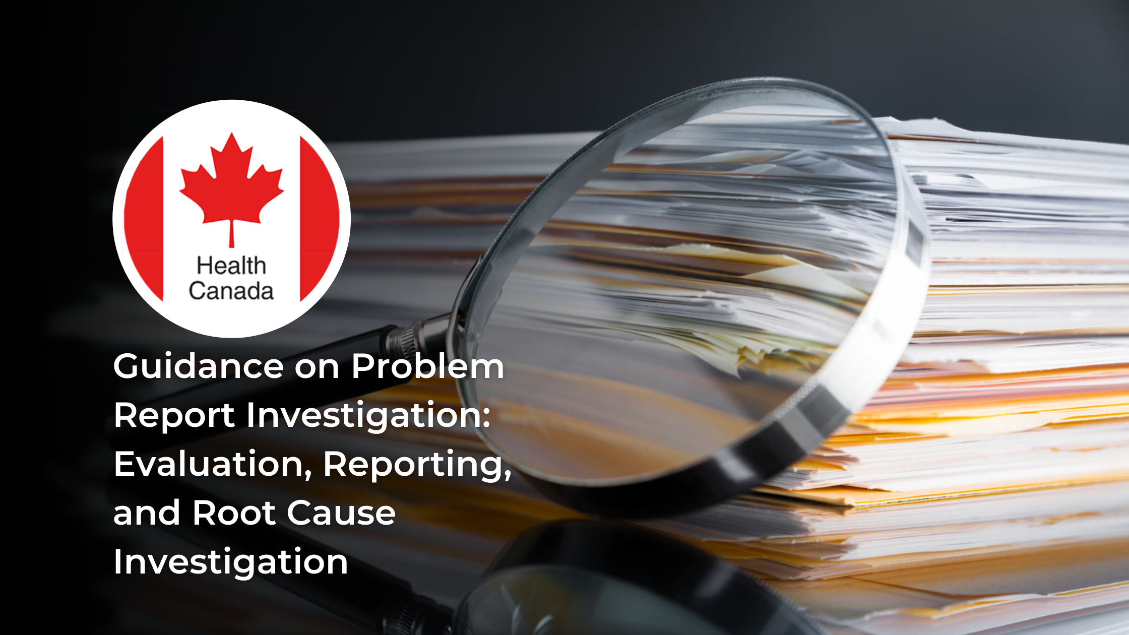 Health Canada Guidance on Problem Report Investigation: Evaluation, Reporting, and Root Cause Investigation